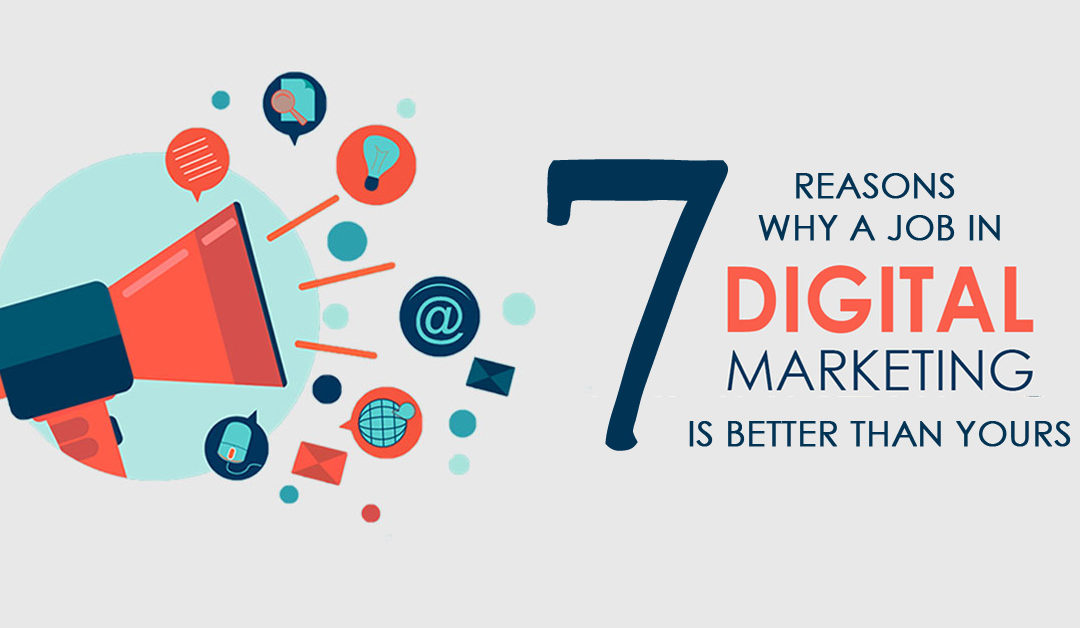 7 Reasons Why A Digital Marketing Job Is Better Than Yours