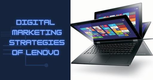 Lenovo Digital Marketing Strategy Case Study - Lenovo