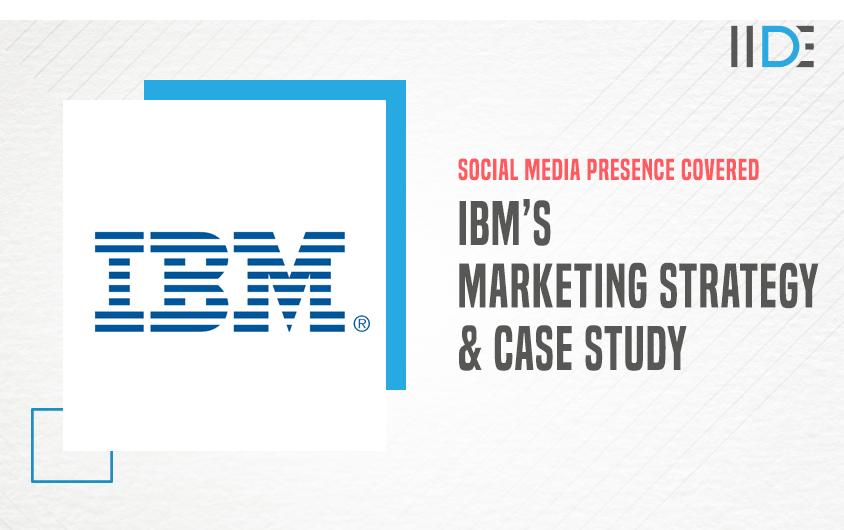 IBM Case Study, Marketing Strategy & Competitors | IIDE