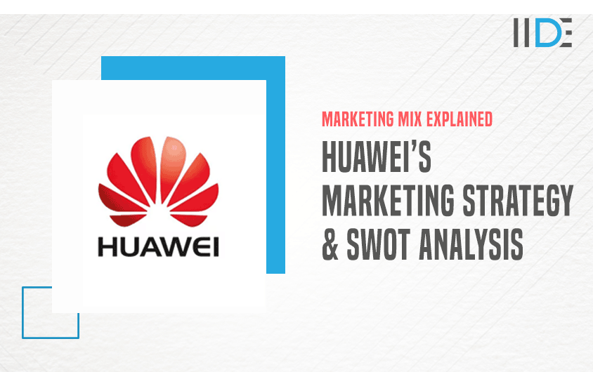 Marketing Strategy of Huawei - A Case Study