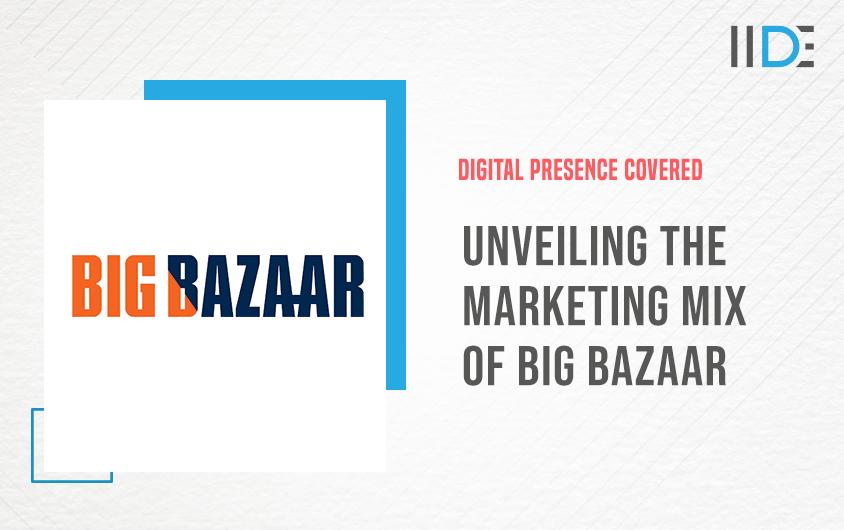 Marketing Mix of Big Bazaar | IIDE