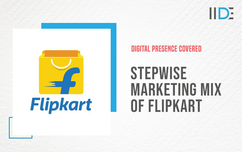 Stepwise Marketing Mix of Flipkart (4Ps)   IIDE