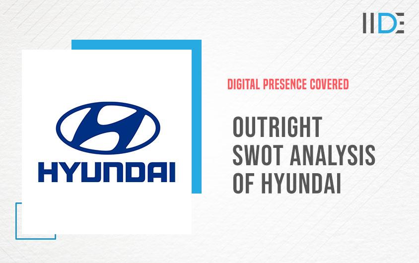 Outright SWOT Analysis Of Hyundai | IIDE