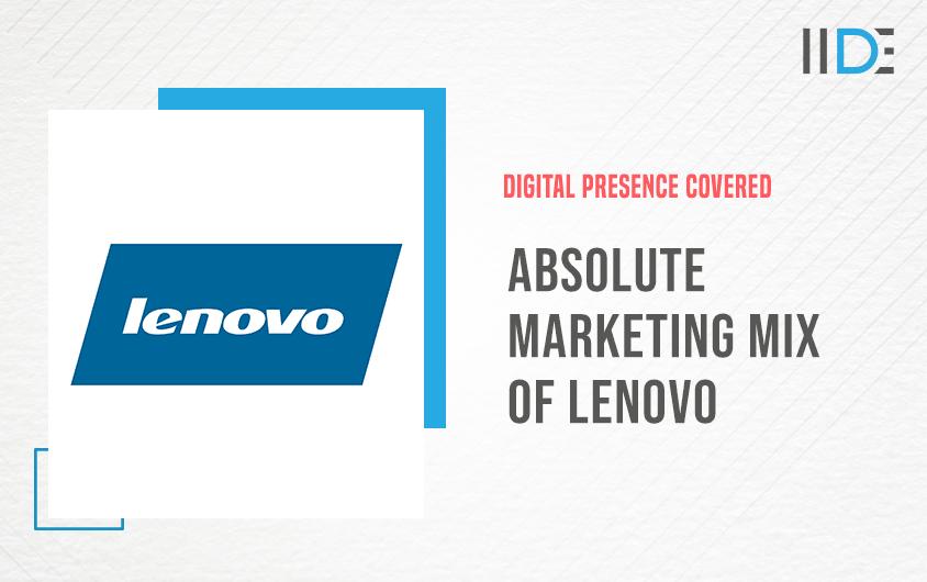 Absolute Marketing Mix of Lenovo | IIDE